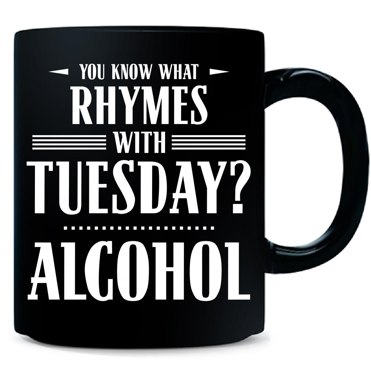 Amazon.com | You Know What Rhymes With Tuesday? Alcohol - Mug ...