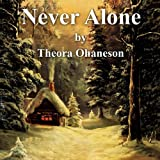 Never Alone, Theora Ohaneson, 1453591672