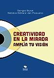 Creatividad en la mirada: Amplía tu visión (Comunica y convence nº 4)