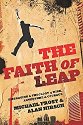 The Faith of Leap: Embracing A Theology Of Risk, Adventure & Courage (Shapevine Missionals)