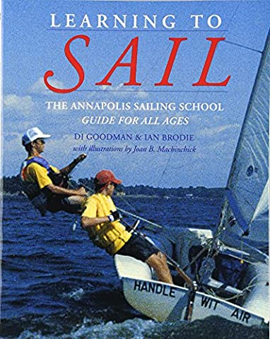 Learning to Sail: The Annapolis Sailing School Guide for All Ages - Boating and Sailing