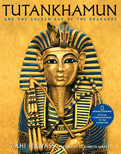Tutankhamun And The Golden Age Of The Pharaohs: National Geographic Official Companion Book To The Exhibition