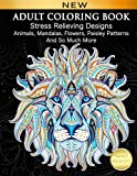 Adult Coloring Book : Stress Relieving Designs Animals, Mandalas, Flowers, Paisley Patterns And So M