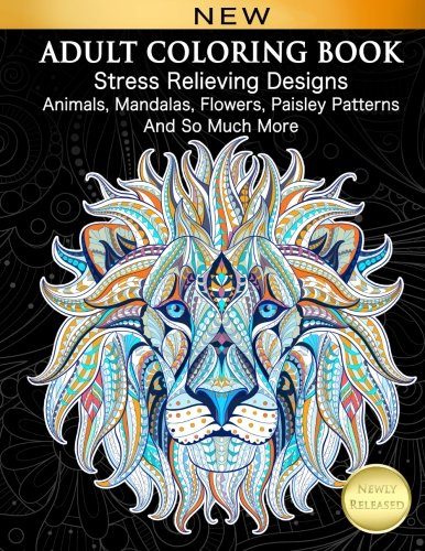 Adult Coloring Book : Stress Relieving Designs Animals, Mandalas, Flowers, Paisley Patterns And So Much More cover