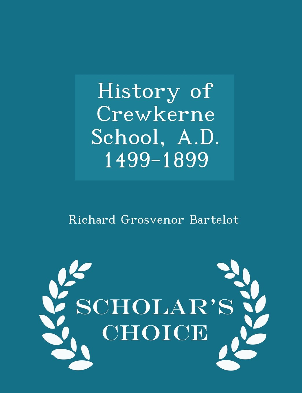 History of Crewkerne School, A.D. 1499-1899 - Scholar's Choice Edition PDF Text fb2 ebook
