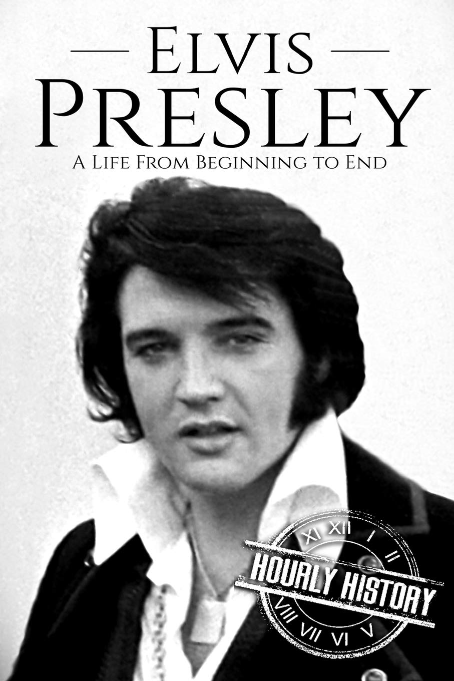 Elvis Presley: A Life From Beginning to End: 1 Biographies of ...