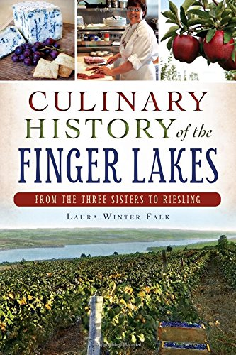 Culinary History of the Finger Lakes:: From the Three Sisters to Riesling (American Palate) by Laura Winter Falk