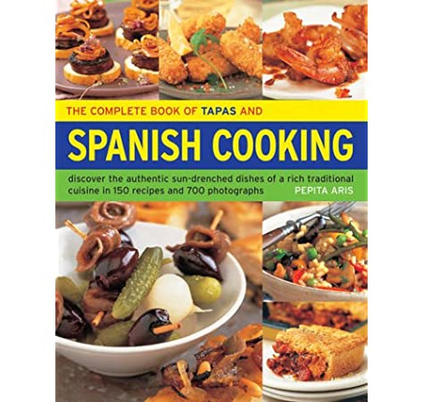 The Complete Book of Tapas and Spanish Cooking: Discover the Authentic Sun-Drenched Dishes of a Rich Traditional Cuisine in 150 Recipes and 700 Photographs: Amazon.es: Aris, Pepita: Libros en idiomas extranjeros
