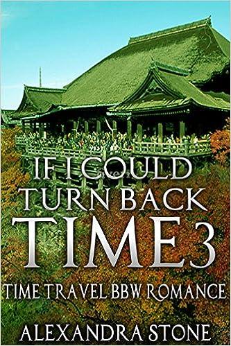 Manuels en ligne gratuits à télécharger TIME TRAVEL ROMANCE: If I could turn back time 3 (Historical Scottish Time Travel Romance BBW) (Sci fi Science Fiction Highlander Time Traveller) B01IDTY9Z6 (French Edition) PDF MOBI