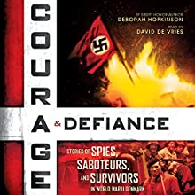 Courage & Defiance: Stories of Spies, Saboteurs, and Survivors in World War II Denmark Audiobook by Deborah Hopkinson Narrated by David de Vries, Deborah Hopkinson