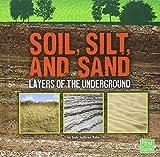 Soil, Silt, and Sand: Layers of the Underground (Underground Safari)