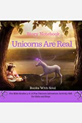 Unicorns Are Real: Story Notebook: For Kids grades 3-6: A Fun Unicorn Adventure Activity Gift for Girls and Boys (Story Notebook Series: Write Your First Book 1) Kindle Edition