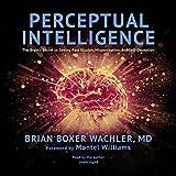 Perceptual Intelligence: The Brain's Secret to Seeing Past Illusion, Misperception, and Self-Deception