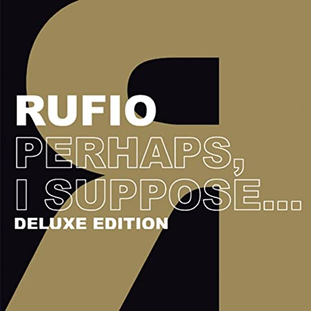 Rufio perhaps, i suppose (deluxe edition) amazon. Com music.
