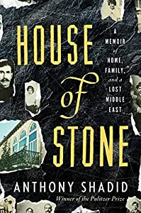 House of Stone: A Memoir of Home, Family, and a Lost Middle East by Anthony Shadid (2012-02-28)