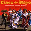 Cinco De Mayo: Celebrating the Traditions of Mexico