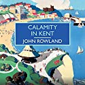 Calamity in Kent Audiobook by John Rowland Narrated by Peter Wickham