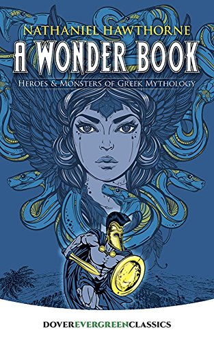 A Wonder Book: Heroes and Monsters of Greek Mythology (Dover Children's Evergreen Classics) - Old Orchard House