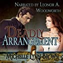 Deadly Arrangement Audiobook by Michelle Lynn Brown Narrated by Leonor A Woodworth