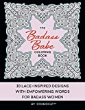The Badass Babe Coloring Book: 30 Lace-Inspired Designs with Empowering Words for Badass Women; A Positive, Uplifting Gift of Inspirational Self Love Quotes