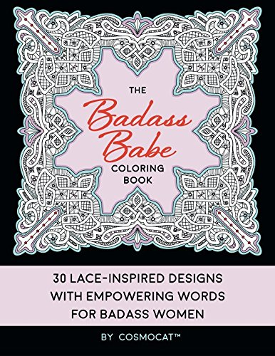 The Badass Babe Coloring Book: 30 Lace-Inspired Designs with Empowering Words for Badass Women; A Positive, Uplifting…