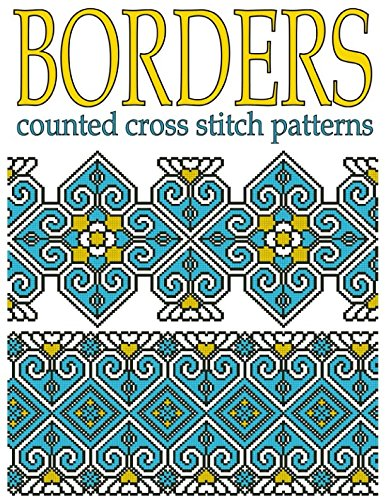 Borders Counted Cross Stitch Patterns: New Cross Stitch Motifs (Ethnic Cross Stitch Patterns) (Best Cross Stitch Patterns)