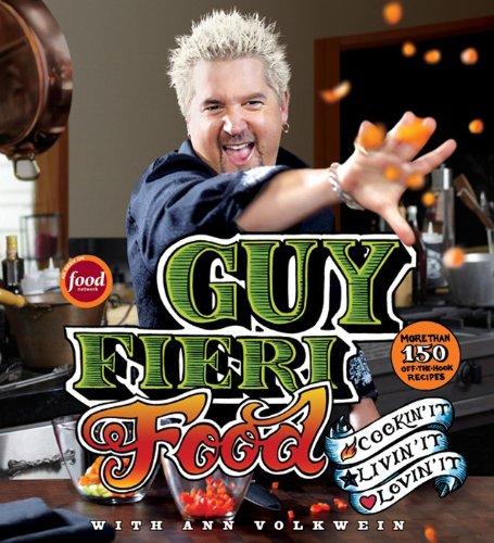 Guy Fieri Food: Cookin' It, Livin' It, Lovin' It by Guy Fieri, Ann Volkwein
