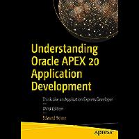 Understanding Oracle APEX 20 Application Development: Think Like an Application Express Developer (English Edition)