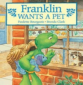 Franklin Wants a Pet (Classic Franklin Stories Book 8)