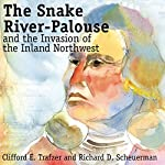 The Snake River-Palouse and the Invasion of the Inland Northwest | Clifford E. Trafzer,Richard D. Scheuerman