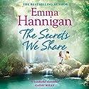 The Secrets We Share Hörbuch von Emma Hannigan Gesprochen von: Emma Lowe