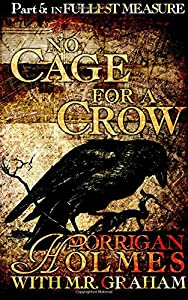 No Cage for a Crow, Part 5: In Fullest Measure (Volume 5)