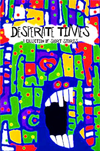Desperate Times, Volume I: A Fully Illustrated Collection of Flash Fiction By Adam Kluger, Inspired by Bukowski, Hemingway, Fante, Mamet, Salinger & Fitzgerald