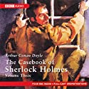 The Casebook of Sherlock Holmes: Volume Three (Dramatised) Radio/TV Program by Sir Arthur Conan Doyle Narrated by full cast
