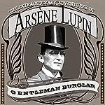 The Extraordinary Adventures of Arsene Lupin, Gentleman Burglar [Classic Tales Edition] | Maurice Leblanc