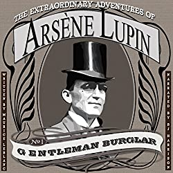 The Extraordinary Adventures of Arsene Lupin, Gentleman Burglar [Classic Tales Edition]
