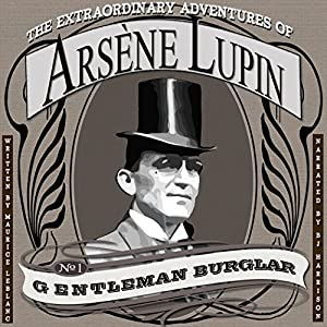 The Extraordinary Adventures of Arsene Lupin, Gentleman Burglar [Classic Tales Edition] Audiobook