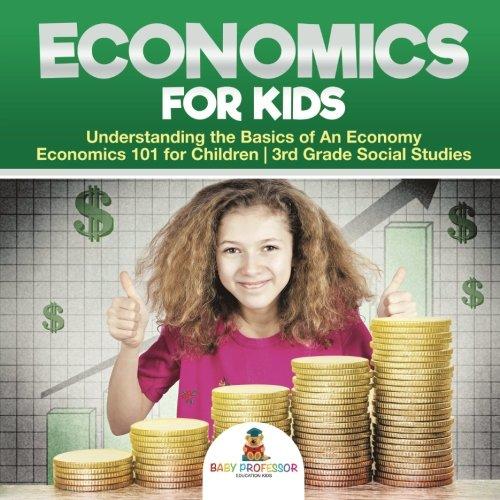 B.O.O.K Economics for Kids - Understanding the Basics of An Economy | Economics 101 for Children | 3rd Grade KINDLE