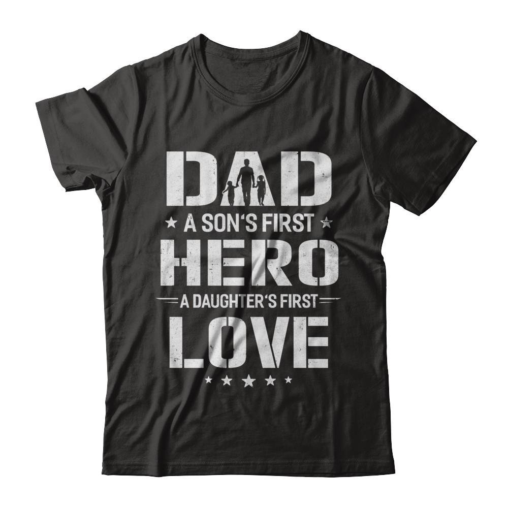 S Dad A Sons First Hero A Daughters First Love Daddy Fathers Day Shirt Short Sleeve Tee