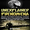 Unexplained Phenomena: Bizarre and Weird Creatures, Unusual Sightings and Unexplained Phenomena from the Last 200 Years Audiobook by Max Mason Hunter Narrated by Terence West