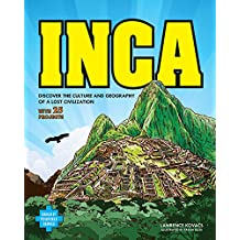 Inca: Discover the Culture and Geography of a Lost Civilization with 25 Projects (Build It Yourself)