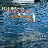 Fishing and Reminiscing with Backlash Al, Albert McGuill McGuill, 098946427X