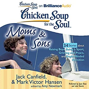 Chicken Soup for the Soul: Moms and Sons - 34 Stories about Raising Boys, Being a Sport, Grieving and Peace, and Single-Minded Devotion Audiobook