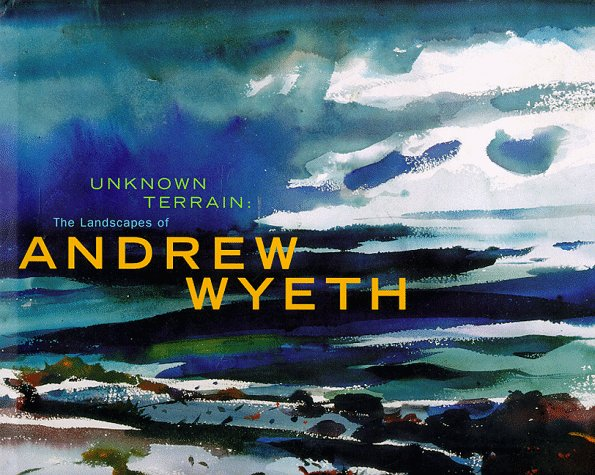 Unknown Terrain: The Landscapes of Andrew Wyeth (A Whitney Museum of American Art Book) from Brand: Whitney Museum of Art