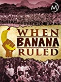 When Banana Ruled