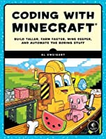 Coding with Minecraft: Build Taller, Farm Faster, Mine Deeper, and Automate the Boring Stuff Front Cover