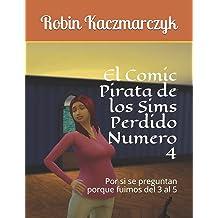 El Comic Pirata de los Sims Perdido Numero 4: Por si se preguntan porque fuimos del 3 al 5 (The Sims Pirated Comic) (Spanish Edition) Feb 3, 2019