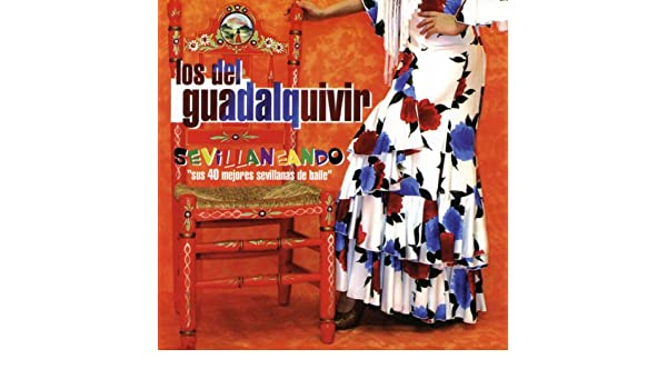 Sevillaneando. Sus 40 Mejores Sevillanas de Los Del Guadalquivir en Amazon Music - Amazon.es