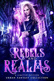 Rebels and Realms: A Limited Edition Urban Fantasy Collection by [Adkins, Heather Marie, Blain, RJ, Culican, J.A., Ashworth, Christine, Stevens, E.J., Renee, Heather, Johns, Rosemary A, Booloodian, Amanda, Blitz, Beata, Keller-Hanna, Chrishaun, Lane, Amir, Gill, Caroline A., Walker, Christina]