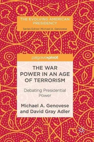 The War Power in an Age of Terrorism: Debating Presidential Power (The Evolving American Presidency)